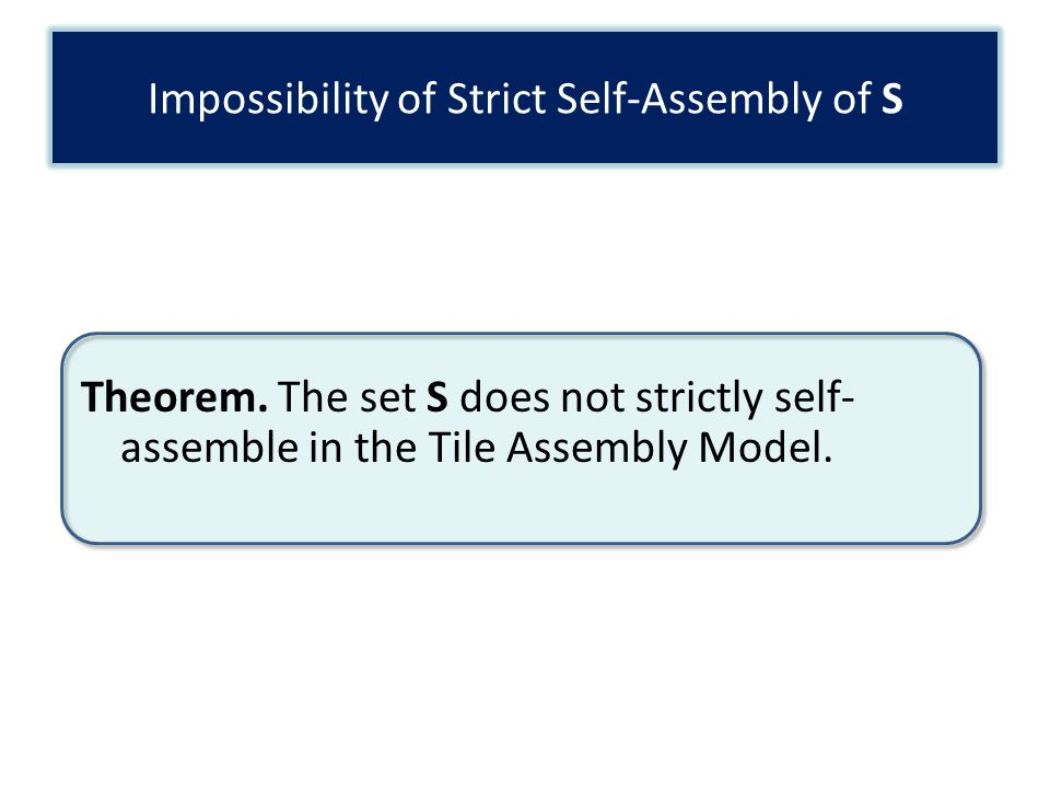 Impossibility of Strict Self-Assembly of S Theorem.