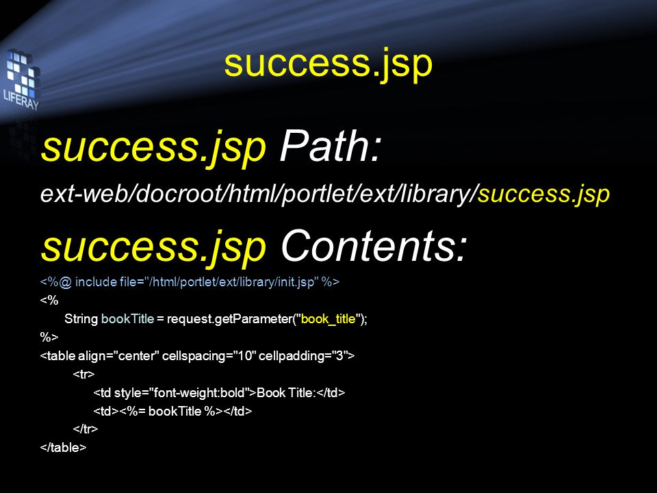 success.jsp success.jsp Path: ext-web/docroot/html/portlet/ext/library/success.jsp success.jsp Contents: <% String bookTitle = request.getParameter(