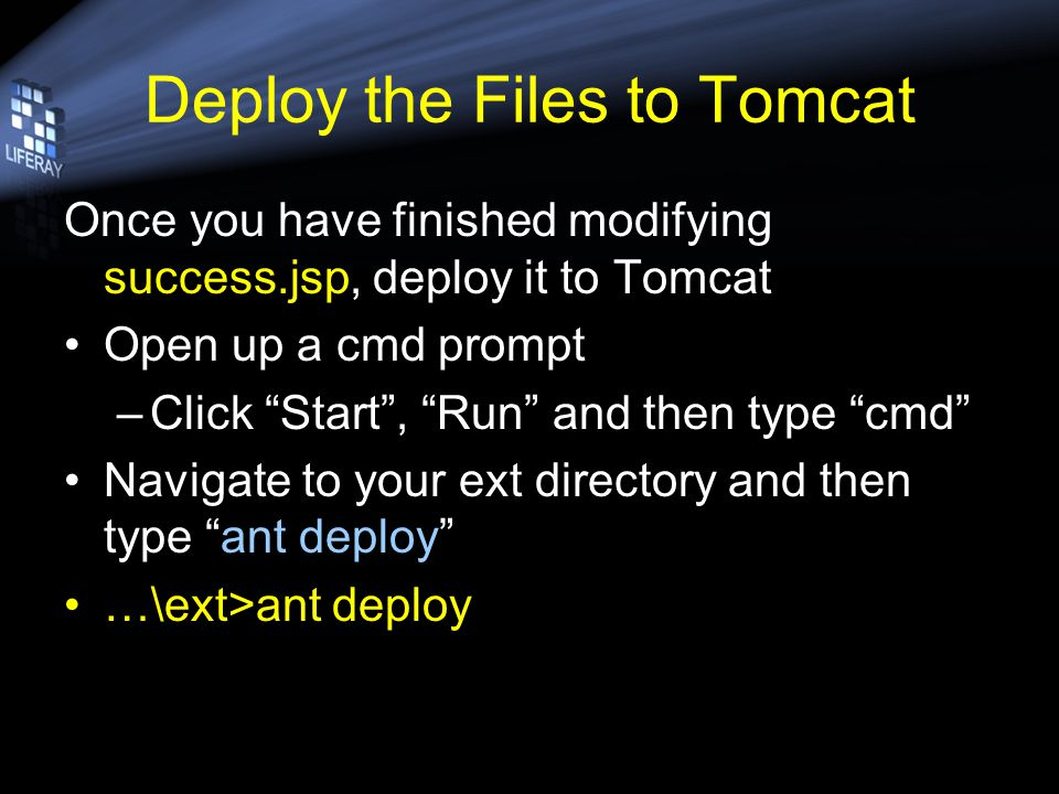 Deploy the Files to Tomcat Once you have finished modifying success.jsp, deploy it to Tomcat Open up a cmd prompt –Click Start, Run and then type cmd