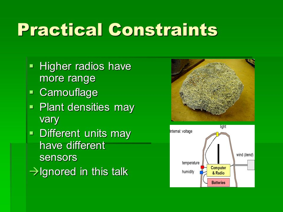 Practical Constraints Higher radios have more range Higher radios have more range Camouflage Camouflage Plant densities may vary Plant densities may v