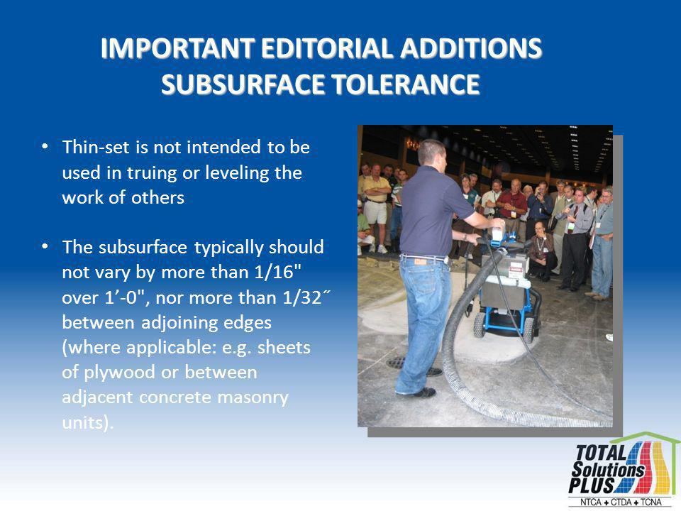 IMPORTANT EDITORIAL ADDITIONS SUBSURFACE TOLERANCE Thin-set is not intended to be used in truing or leveling the work of others The subsurface typically should not vary by more than 1/16 over 1-0 , nor more than 1/32˝ between adjoining edges (where applicable: e.g.
