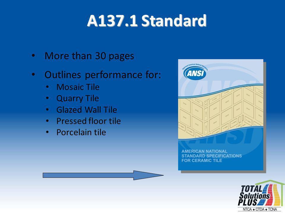 A137.1 Standard A137.1 Standard More than 30 pages Outlines performance for: Mosaic Tile Quarry Tile Glazed Wall Tile Pressed floor tile Porcelain tile