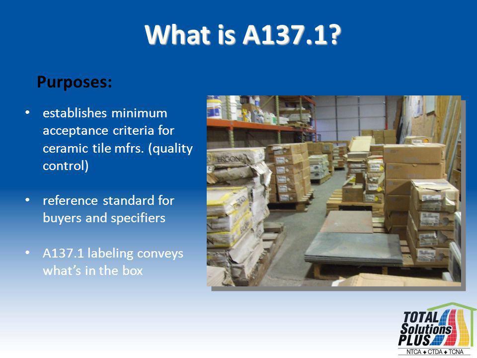 What is A137.1. Purposes: establishes minimum acceptance criteria for ceramic tile mfrs.