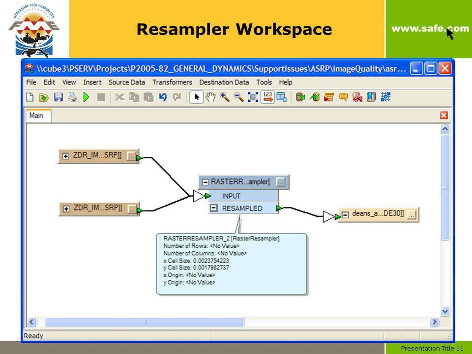 Presentation Title 11 Resampler Workspace