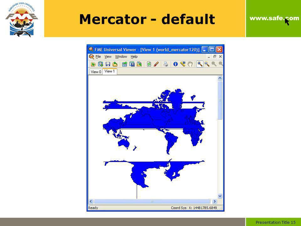 Presentation Title 15 Mercator - default
