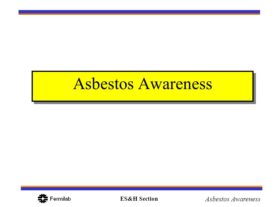 ES&H Section Asbestos Awareness Review Asbestos is a naturally occurring mineral fiber It is contained in many materials in buildings built before 1980 It is associated with asbestosis and lung cancer Exposure can occur if friable building material has been damaged Exposure can occur if non-friable material sanded, sawed, etc.