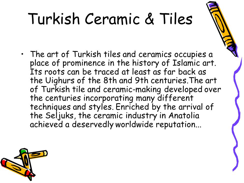 Turkish Ceramic & Tiles The art of Turkish tiles and ceramics occupies a place of prominence in the history of Islamic art.