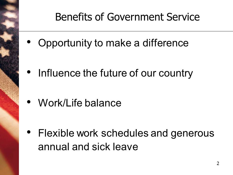 3 Competitive health and retirement benefits Excellent advancement opportunities Student loan repayment assistance Training and professional development Benefits of Government Service