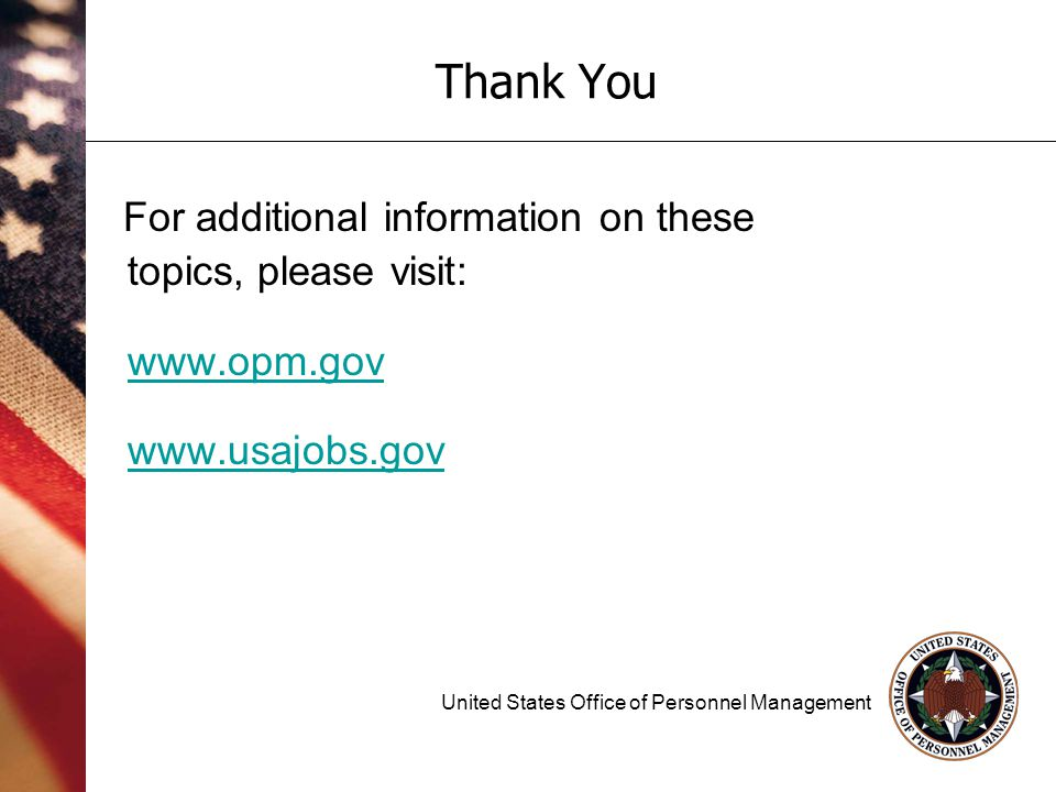 38 Thank You For additional information on these topics, please visit: www.opm.gov www.usajobs.gov United States Office of Personnel Management