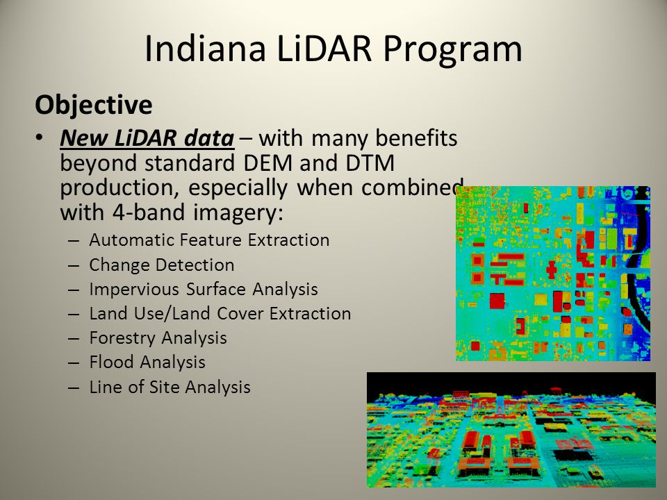 Indiana LiDAR Program Objective New LiDAR data – with many benefits beyond standard DEM and DTM production, especially when combined with 4-band image