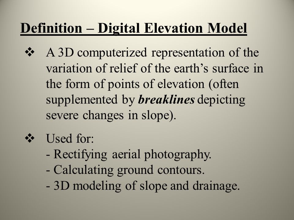 Definition – Digital Elevation Model A 3D computerized representation of the variation of relief of the earths surface in the form of points of elevat