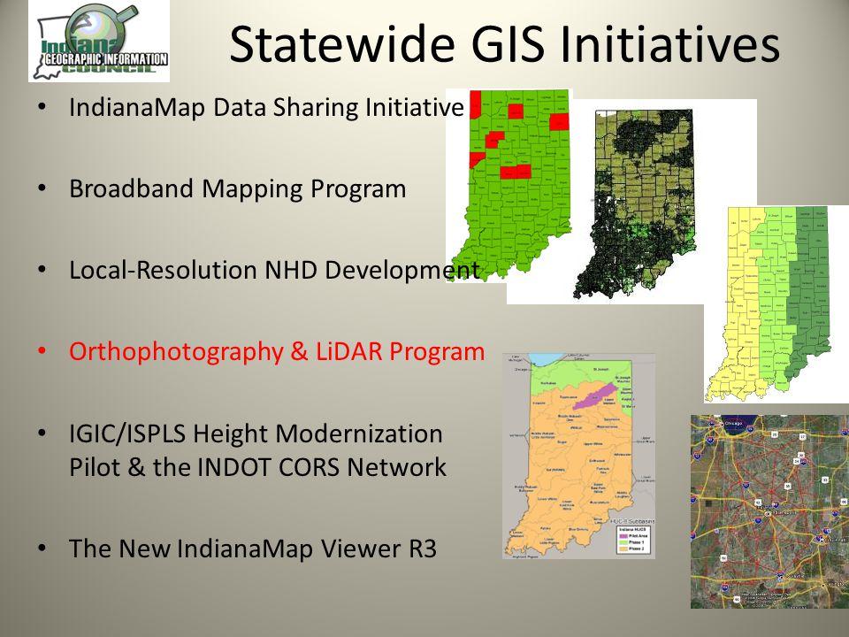 IndianaMap Data Sharing Initiative Broadband Mapping Program Local-Resolution NHD Development Orthophotography & LiDAR Program IGIC/ISPLS Height Moder