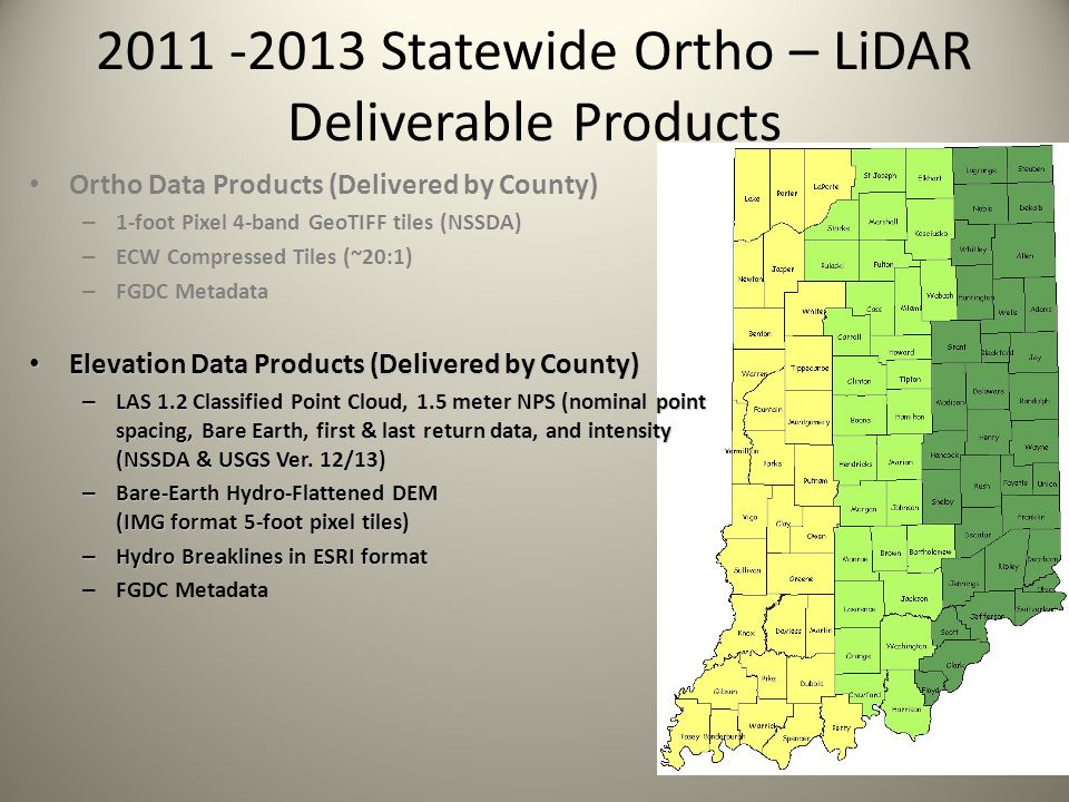 2011 -2013 Statewide Ortho – LiDAR Deliverable Products Ortho Data Products (Delivered by County) – 1-foot Pixel 4-band GeoTIFF tiles (NSSDA) – ECW Co