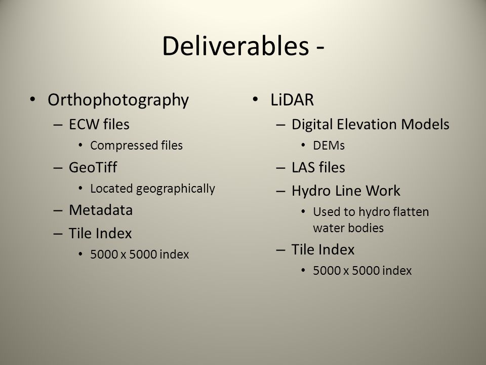 Deliverables - Orthophotography – ECW files Compressed files – GeoTiff Located geographically – Metadata – Tile Index 5000 x 5000 index LiDAR – Digita