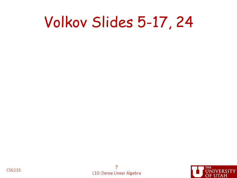 Volkov Slides 5-17, 24 7 L10: Dense Linear Algebra CS6235