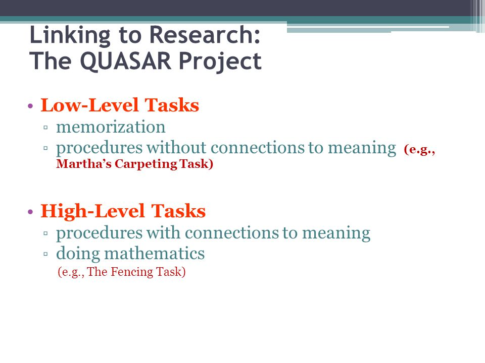 Linking to Research: The QUASAR Project Low-Level Tasks memorization procedures without connections to meaning (e.g., Marthas Carpeting Task) High-Lev