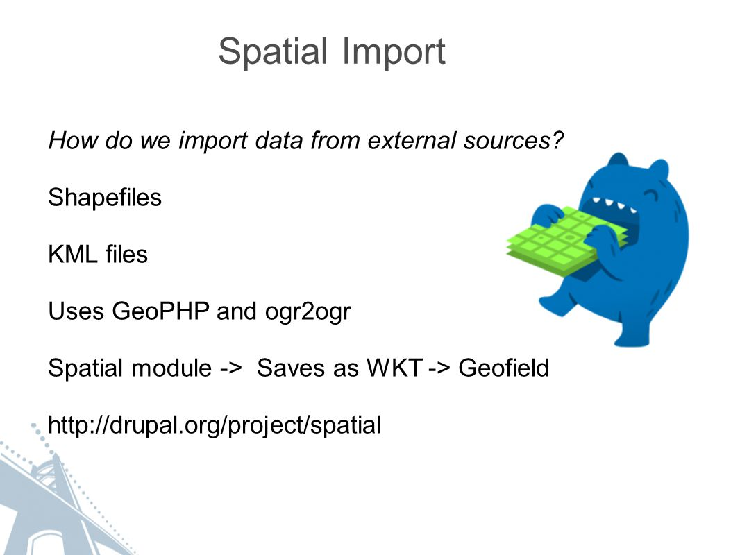 Spatial Import How do we import data from external sources.