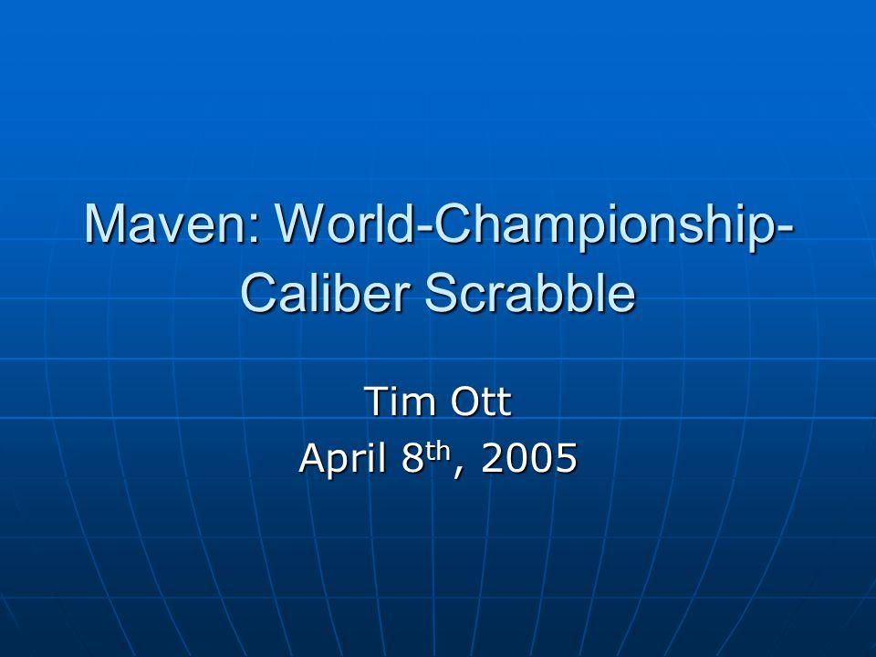 Maven: World-Championship- Caliber Scrabble Tim Ott April 8 th, 2005