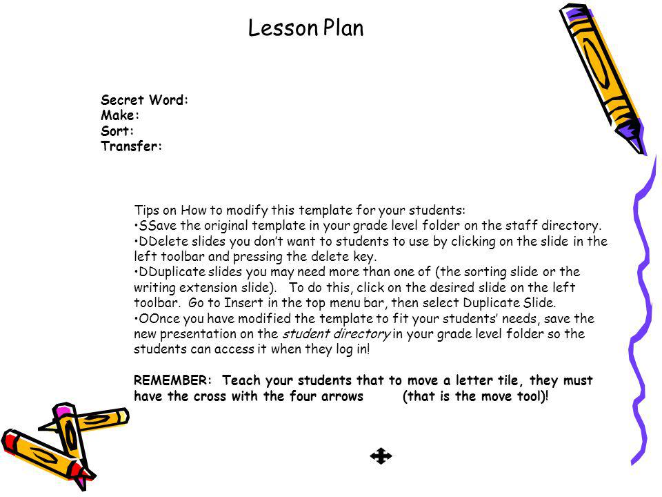 Lesson Plan Secret Word: Make: Sort: Transfer: Tips on How to modify this template for your students: SSave the original template in your grade level