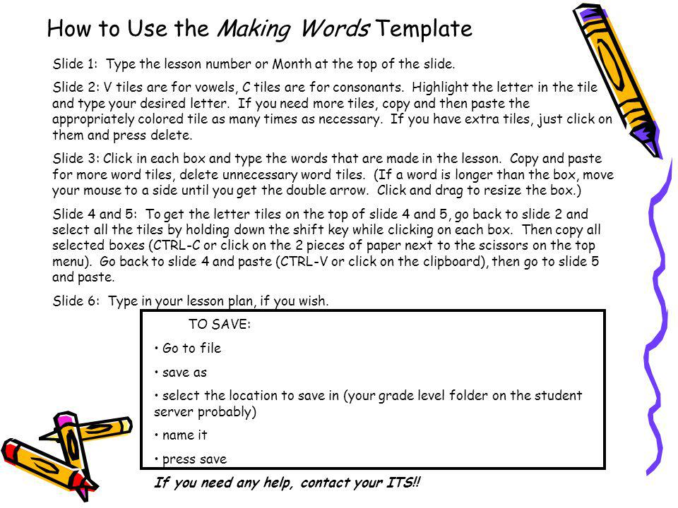 How to Use the Making Words Template Slide 1: Type the lesson number or Month at the top of the slide. Slide 2: V tiles are for vowels, C tiles are fo