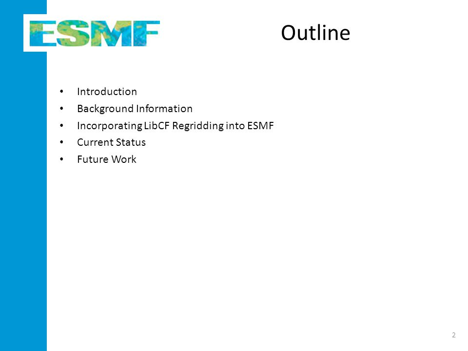 Outline Introduction Background Information Incorporating LibCF Regridding into ESMF Current Status Future Work 2
