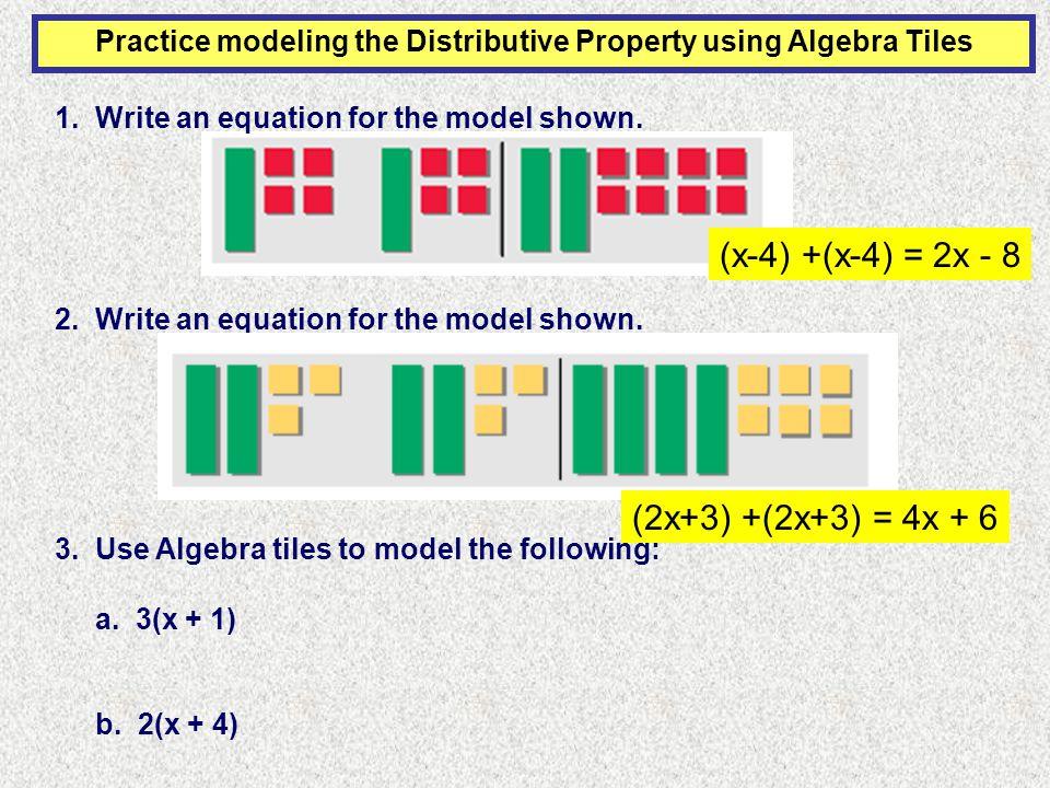 Practice modeling the Distributive Property using Algebra Tiles 1.