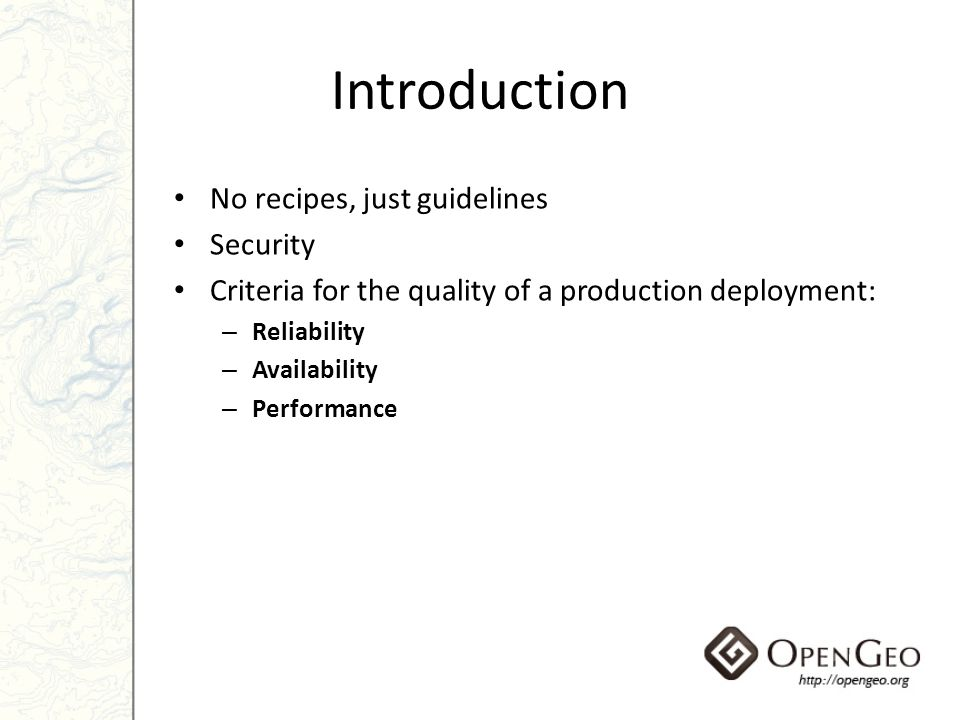 Introduction No recipes, just guidelines Security Criteria for the quality of a production deployment: – Reliability – Availability – Performance