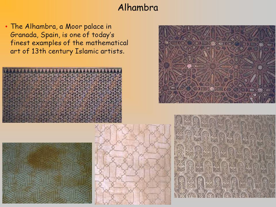 Alhambra The Alhambra, a Moor palace in Granada, Spain, is one of todays finest examples of the mathematical art of 13th century Islamic artists.