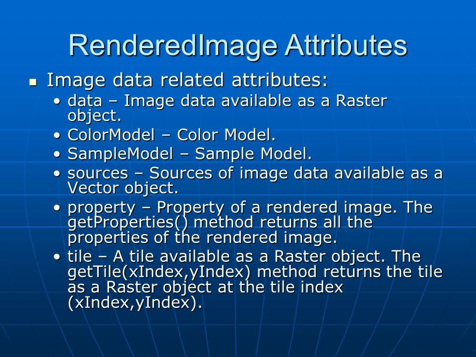 RenderedImage Attributes Image data related attributes: Image data related attributes: data – Image data available as a Raster object.data – Image data available as a Raster object.