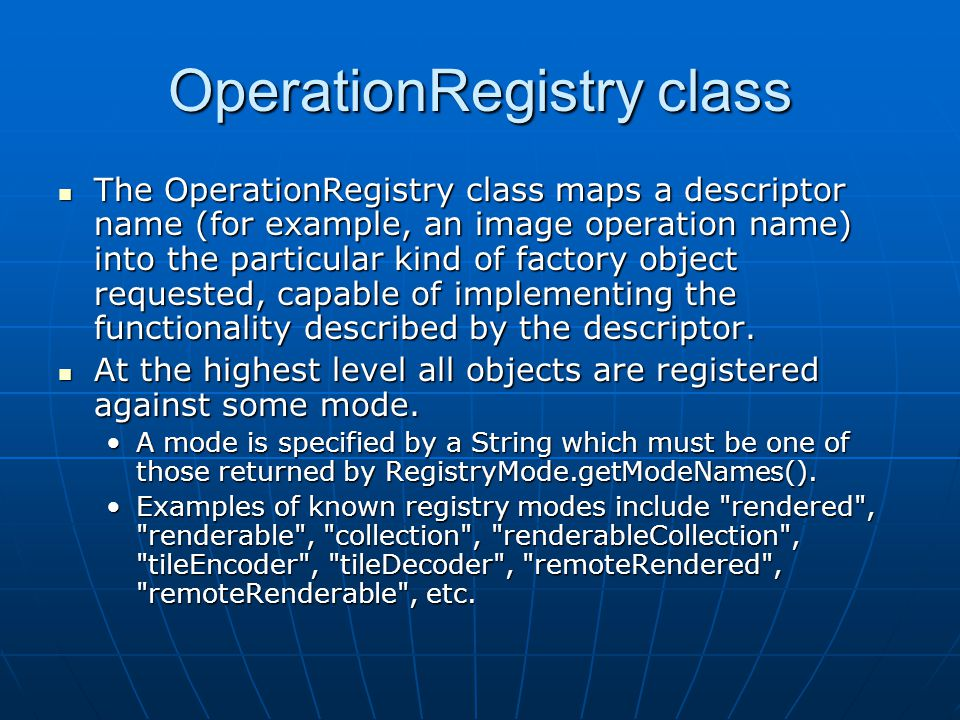 OperationRegistry class The OperationRegistry class maps a descriptor name (for example, an image operation name) into the particular kind of factory object requested, capable of implementing the functionality described by the descriptor.
