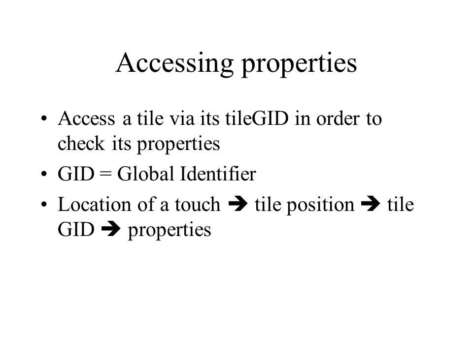 Accessing properties Access a tile via its tileGID in order to check its properties GID = Global Identifier Location of a touch tile position tile GID properties