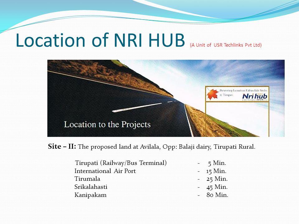 Location of NRI HUB (A Unit of USR Techlinks Pvt Ltd) Site – II: The proposed land at Avilala, Opp: Balaji dairy, Tirupati Rural.