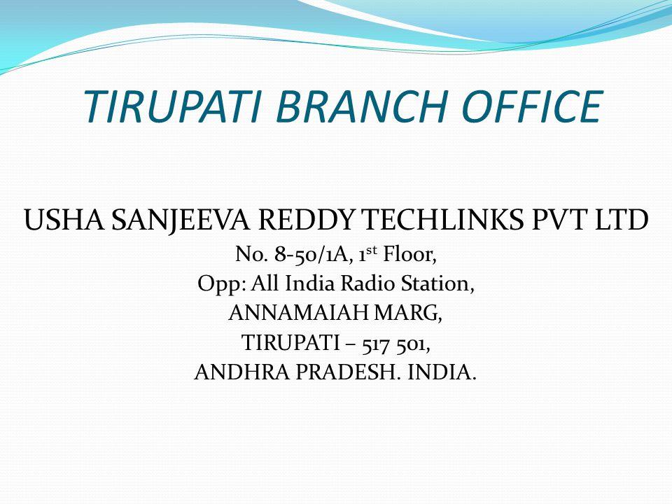 TIRUPATI BRANCH OFFICE USHA SANJEEVA REDDY TECHLINKS PVT LTD No.