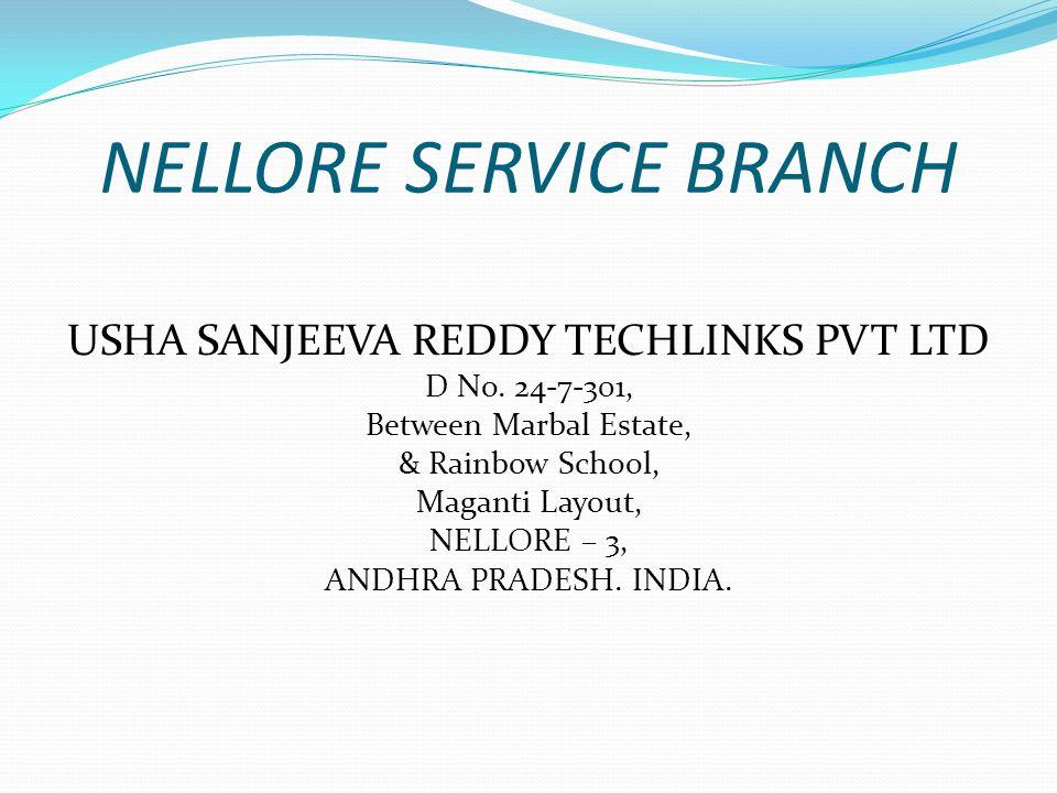 NELLORE SERVICE BRANCH USHA SANJEEVA REDDY TECHLINKS PVT LTD D No.