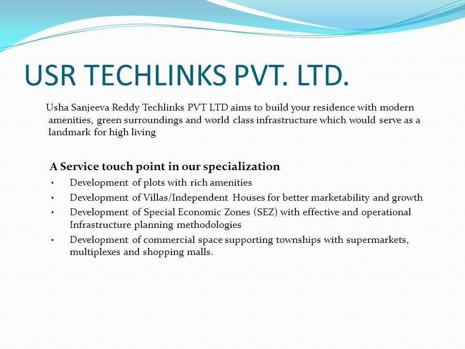 USR TECHLINKS PVT. LTD. Usha Sanjeeva Reddy Techlinks PVT LTD aims to build your residence with modern amenities, green surroundings and world class i