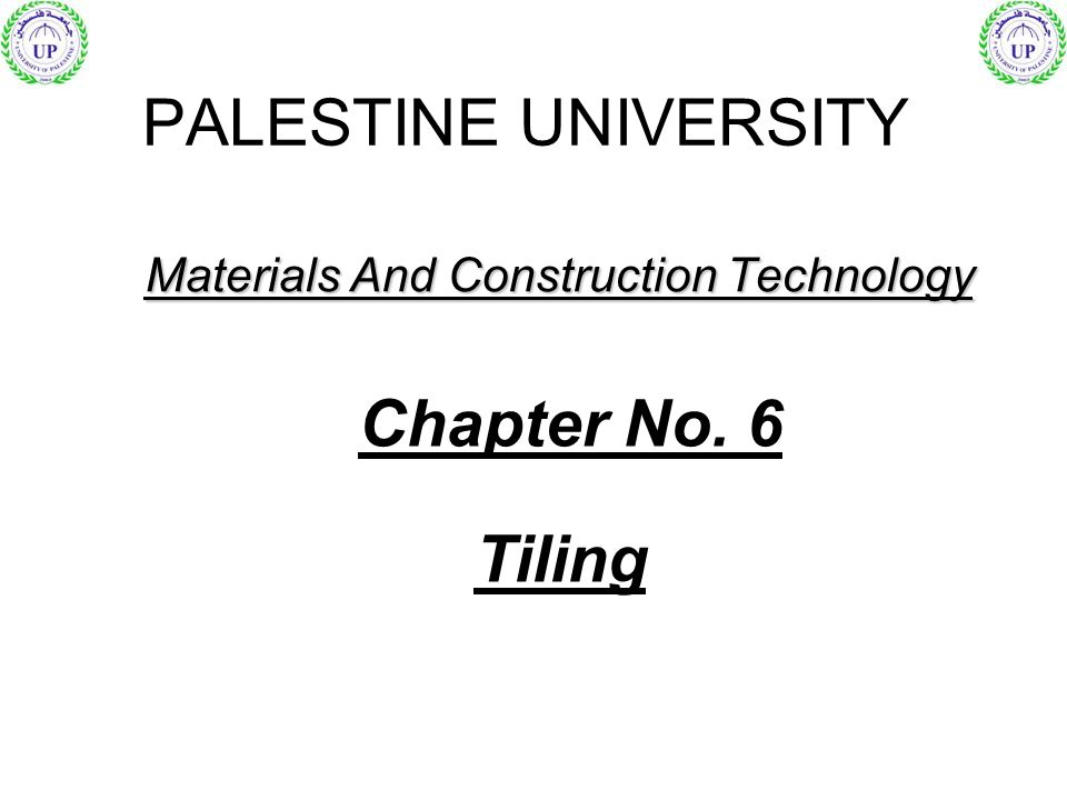 Materials And Construction Technology PALESTINE UNIVERSITY Chapter No. 6 Tiling