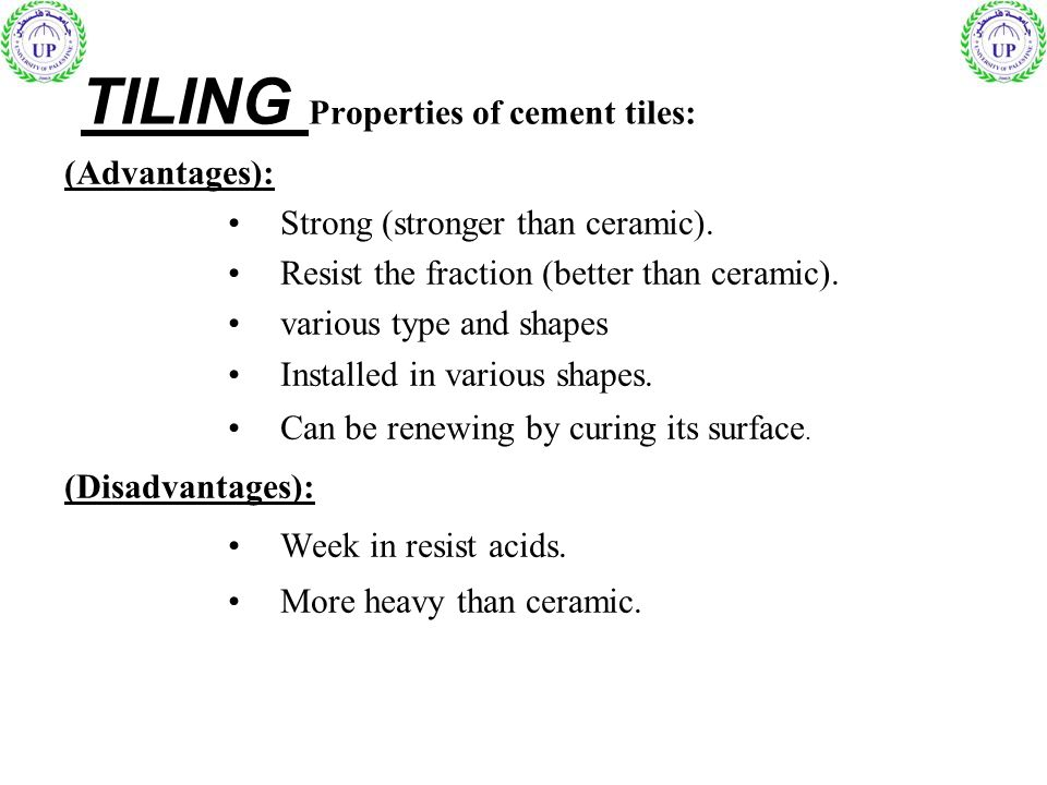 TILING Properties of cement tiles: (Advantages): Strong (stronger than ceramic).
