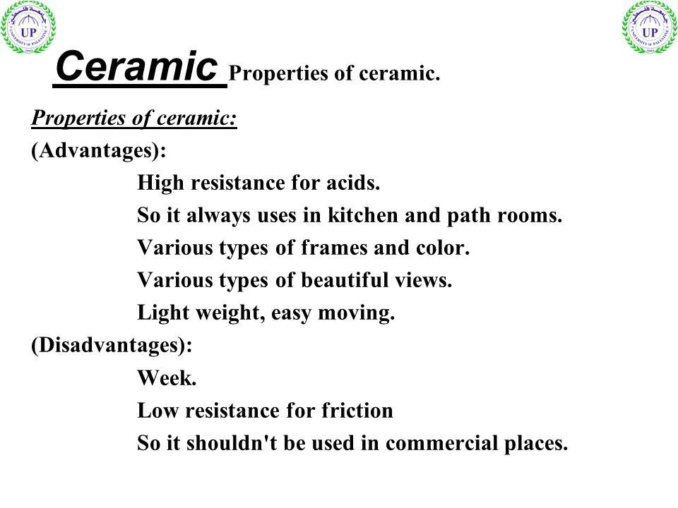 Ceramic Properties of ceramic. Properties of ceramic: (Advantages): High resistance for acids.