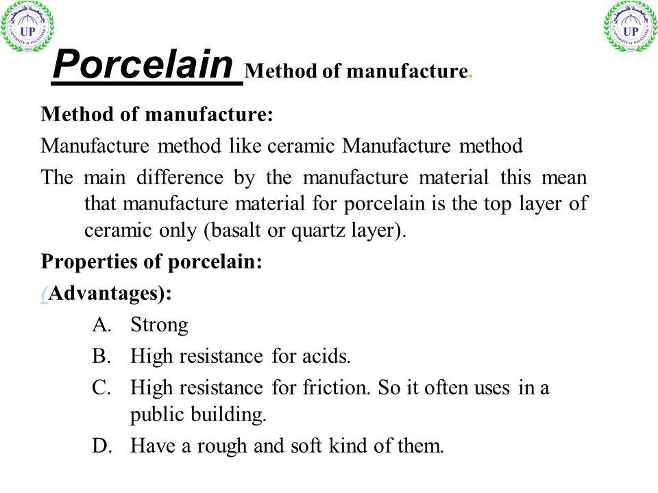 Porcelain Method of manufacture. Method of manufacture: Manufacture method like ceramic Manufacture method The main difference by the manufacture mate