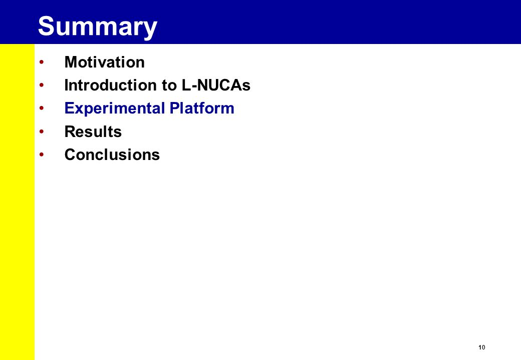 10 Summary Motivation Introduction to L-NUCAs Experimental Platform Results Conclusions