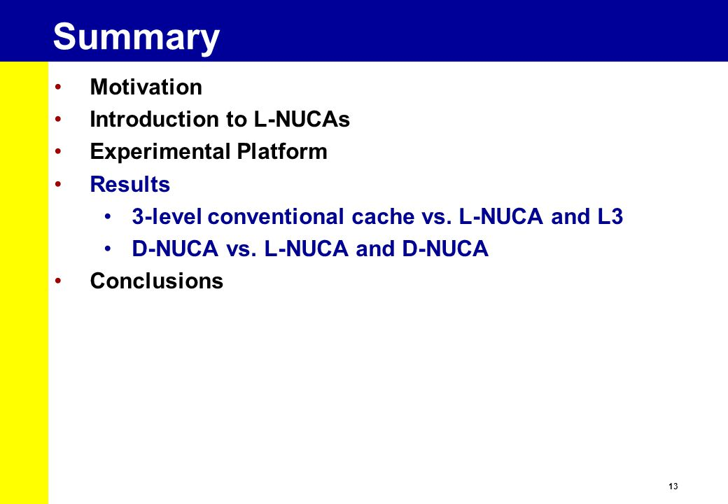 13 Summary Motivation Introduction to L-NUCAs Experimental Platform Results 3-level conventional cache vs.