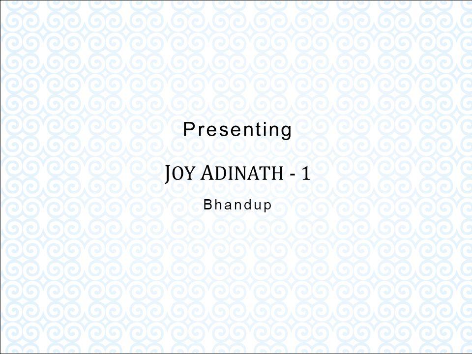 Presenting J OY A DINATH - 1 Bhandup