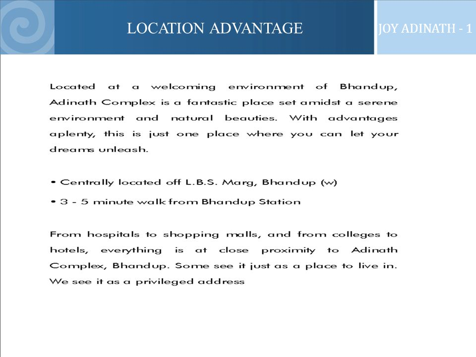 FEATURES JOY ADINATH - 1 Features: 13 height stilt + 12 storey building Spacious 2 BHK apartments A combination flat of 4 ½ BHK, per floor 103 clear height in all rooms 96 clear height after false ceiling in living and dining area The building frame will be of RCC as per ISI code Earthquake resistant building.