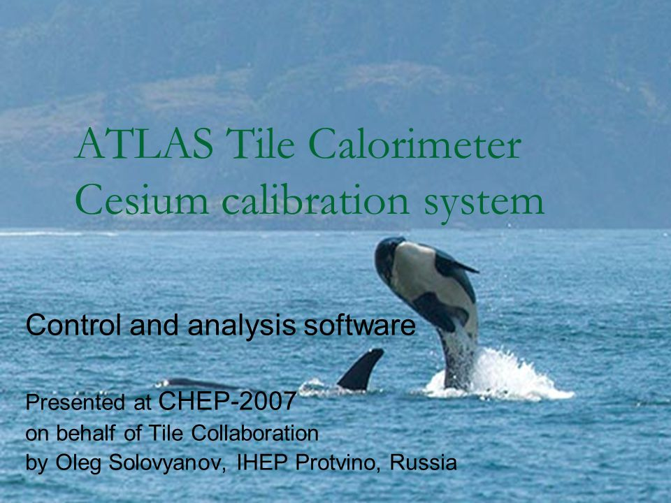 Oleg Solovyanov, CHEP-2007 2 Outline ATLAS Tile Calorimeter Cesium calibration system Software architecture Operation, results and performance Conclusions