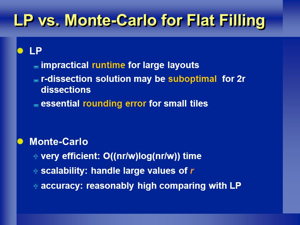 LP vs. Monte-Carlo for Flat Filling LP impractical runtime for large layouts r-dissection solution may be suboptimal for 2r dissections essential roun