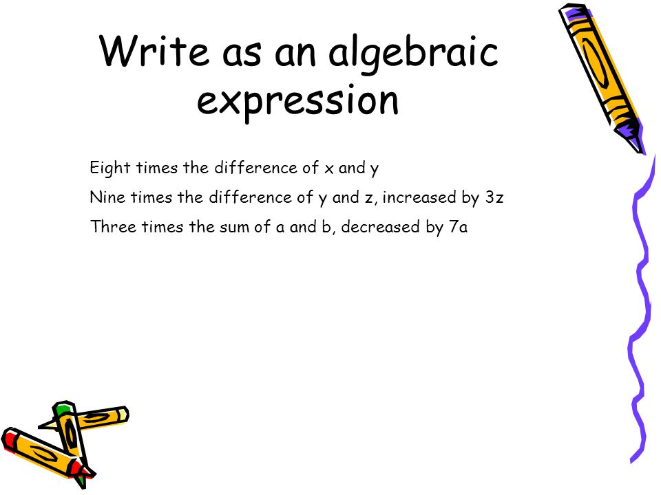 Write as an algebraic expression Eight times the difference of x and y Nine times the difference of y and z, increased by 3z Three times the sum of a