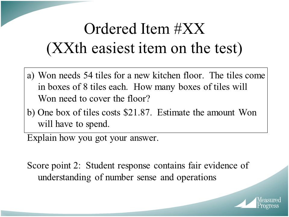 Ordered Item #XX (XXth easiest item on the test) a)Won needs 54 tiles for a new kitchen floor. The tiles come in boxes of 8 tiles each. How many boxes