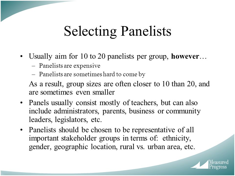 Selecting Panelists Usually aim for 10 to 20 panelists per group, however… –Panelists are expensive –Panelists are sometimes hard to come by As a resu
