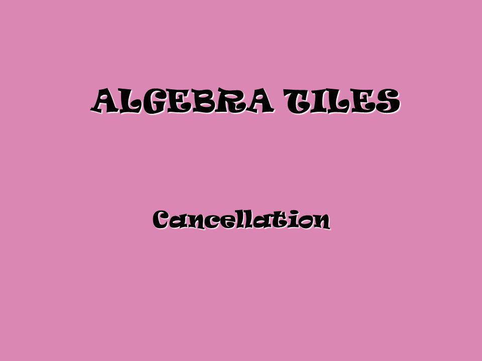 ALGEBRA TILES Cancellation