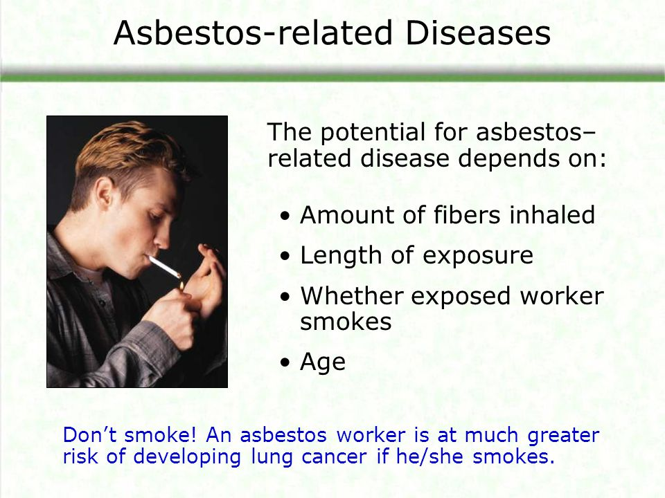 Asbestos-related Diseases Amount of fibers inhaled Length of exposure Whether exposed worker smokes Age The potential for asbestos– related disease de
